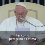 Papa Francisco pede orações por sua viagem à Fátima