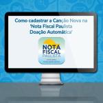 Como cadastrar a Canção Nova na 'Nota Fiscal Paulista – Doação Automática'