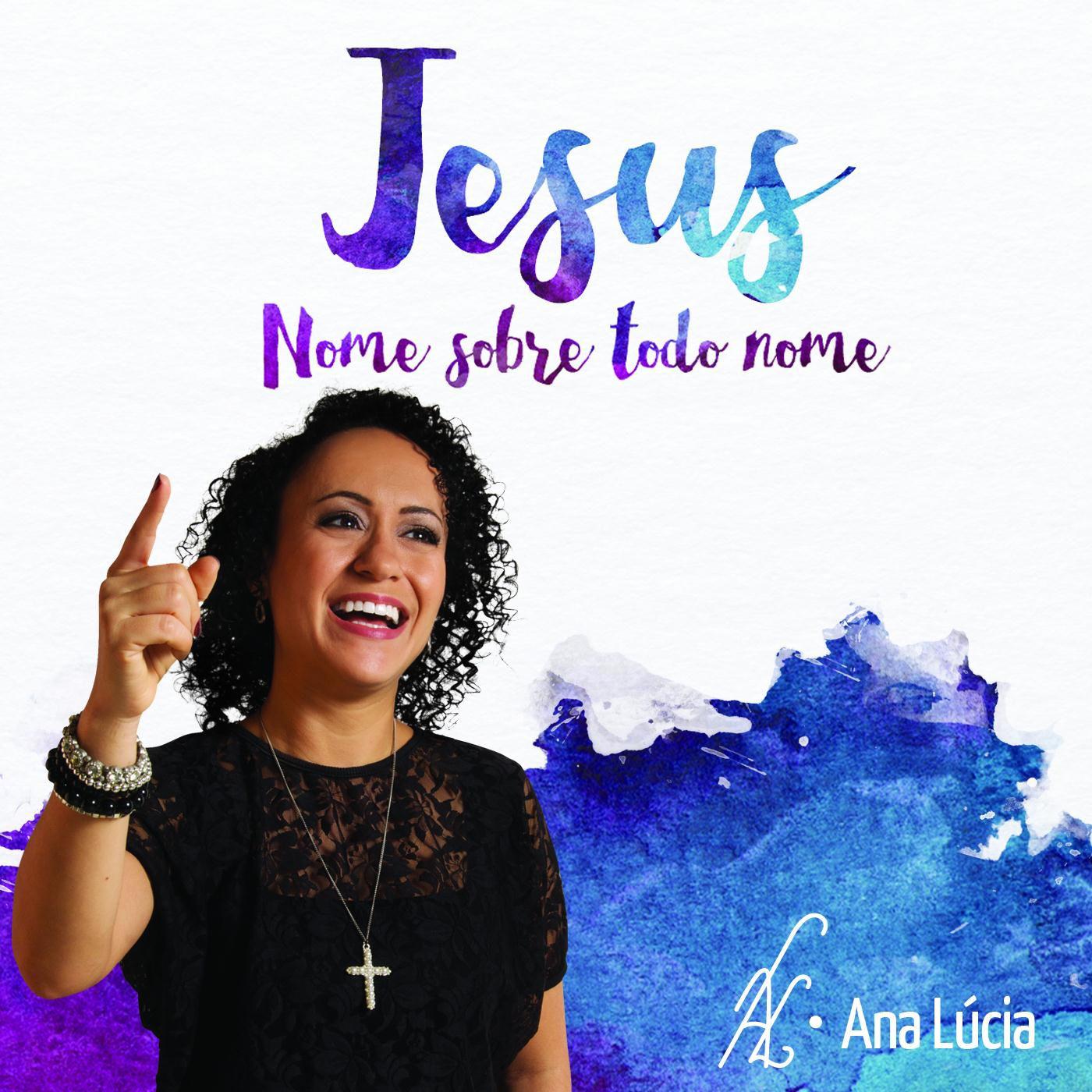 Jesus nome sobre todo nome - Ana Lúcia