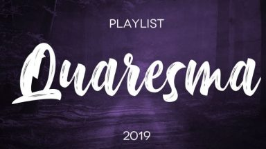 Guia musical: Playlist para a Quaresma