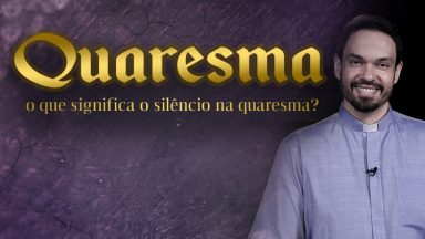 O significado do silêncio na Quaresma
