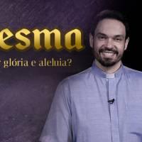 Por que não cantar o Glória e o Aleluia na Quaresma