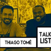 Programa Talklist #4 com Thiago Tomé