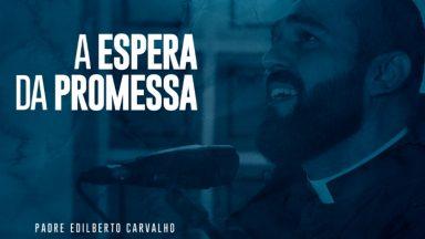 A Espera da Promessa: clipe oficial de single do padre Edilberto Carvalho