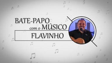 Bate-papo com o músico Flavinho