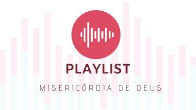 Playlist com canções sobre a misericórdia de Deus
