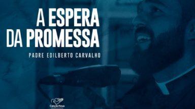 NOVO CLIPE 'A espera da Promessa' de padre Edilberto Carvalho