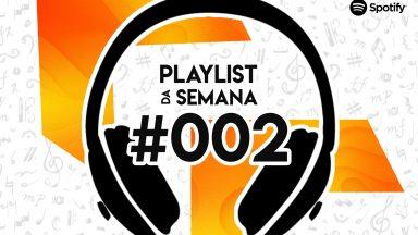 Playlist da Semana #002: curta as nossas sugestões musicais