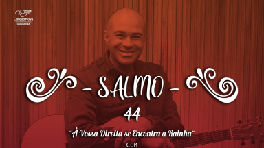 Melodia Salmo 44 - Solenidade da Assunção de Nossa Senhora