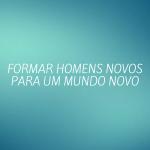 Formar Homens NovosPara um Mundo Novo (2)