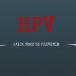 O que é o HPV? Como se prevenir?