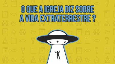 O que a Igreja fala sobre alienígenas?