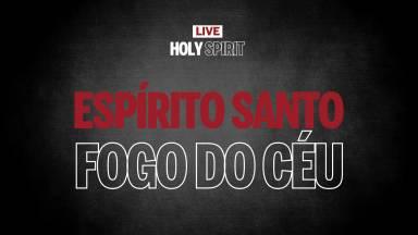 Live #3 | Espírito Santo, Fogo do Céu | Holy Spirit