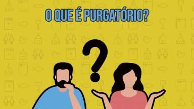 O que é o purgatório?