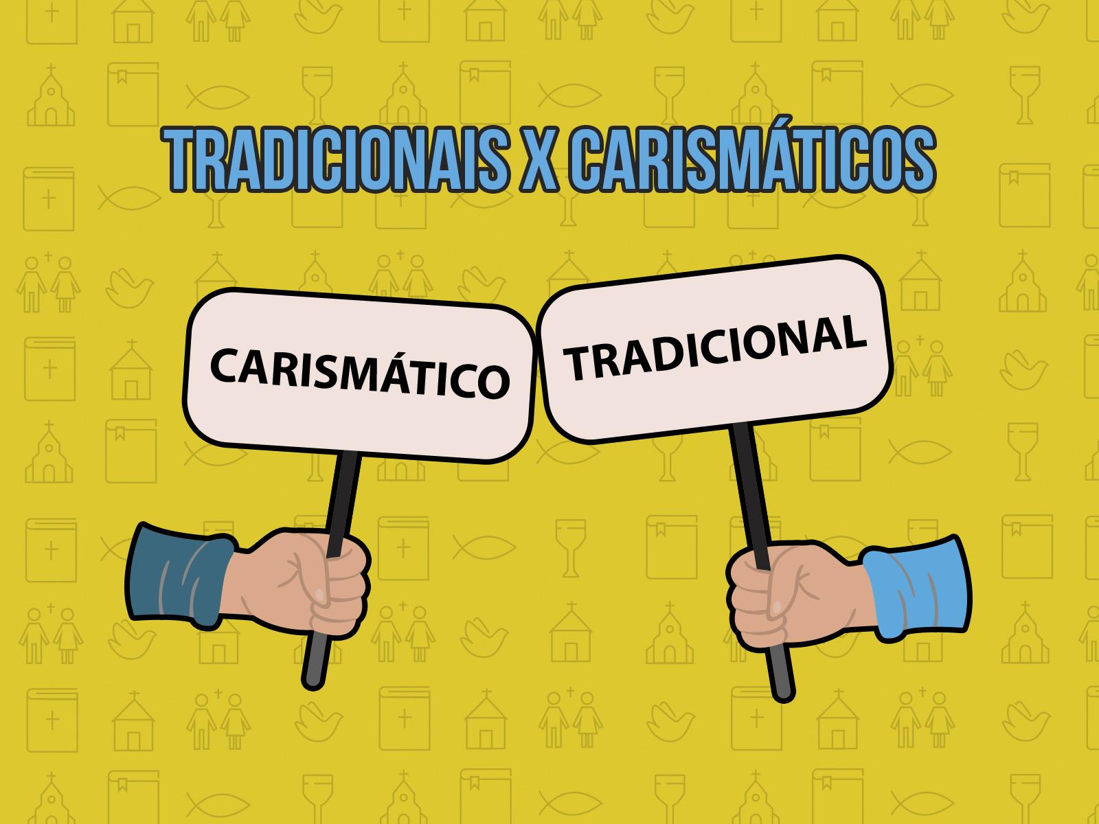 O que é certo: ser tradicional ou carismático?