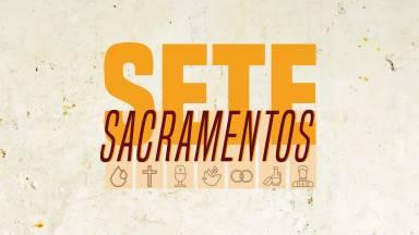 Sete sacramentos seu significado e importância para os cristãos