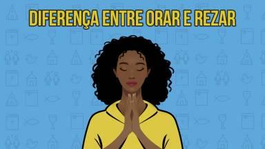 Qual é a diferença entre rezar e orar?