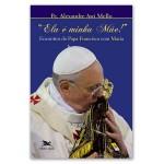 Livro Ela é minha Mãe! - Encontros do Papa Francisco com Maria