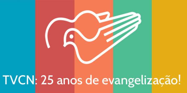 TVCN 25 anos promovendo a evangelização para você
