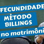 Fecundidade e Método Billings no matrimônio 600x300