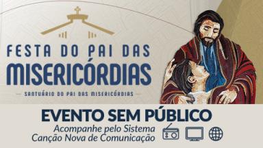 Festa do Pai das Misericórdias será transmitida pelo Sistema Canção Nova de Comunicação