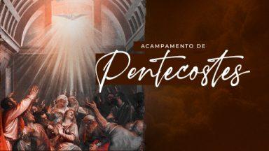 Acampamento de Pentecostes acontece neste fim de semana na Canção Nova