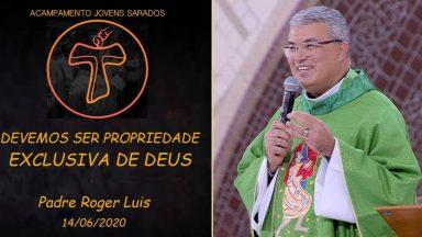 Devemos ser propriedade de Deus - Padre Roger Luis (14/06/2020)