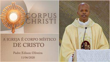 A Igreja é corpo místico de Cristo - Padre Edison Oliveira (11/06/2020)