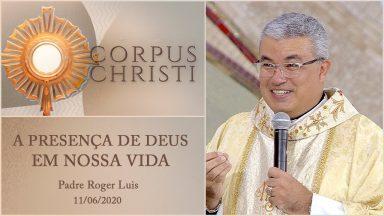 A presença de Deus em nossa vida - Padre Roger Luis (11/06/2020)