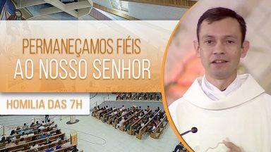 Permaneçamos fiéis ao nosso Senhor - Padre Marcio do Prado (31/07/2020)