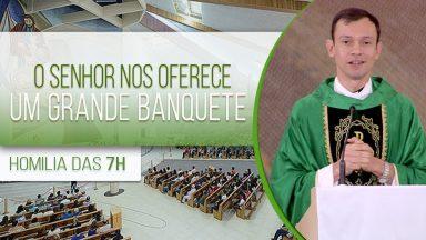 O Senhor nos oferece um grande banquete - Padre Marcio do Prado (02/08/2020)