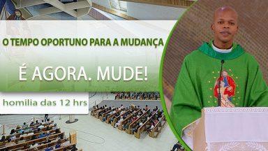 O tempo oportuno para a mudança é agora. Mude! - Padre Edson de Oliveira (25/09/2020)