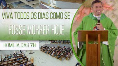 Viva todos os dias como se fosse morrer hoje - Padre Elenildo Pereira (19/10/2020)