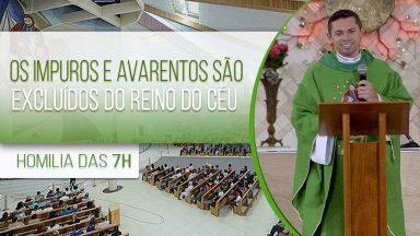 Os impuros e avarentos são excluídos do Reino do Céu - Padre Elenildo Pereira (26/10/2020)