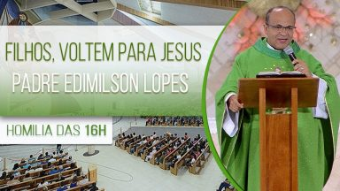 Filhos, voltem para Jesus - Padre Edimilson Lopes (05/11/2020)