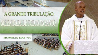 A grande tribulação Solenidade de todos os santos - Padre Edison de Oliveira  (01/11/2020)