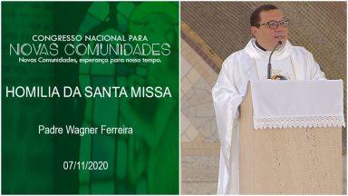 Homilia da Santa Missa - Padre Wagner Ferreira (07/11/2020)