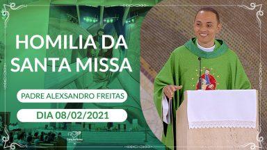 Homilia da Santa Missa - Padre Alexsandro Freitas (08/02/2021)