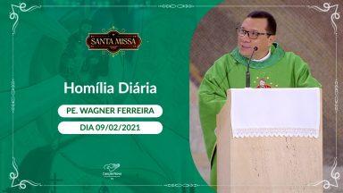 Homilia da Santa Missa - Padre Wagner Ferreira (09/02/2021)