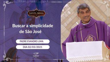 Buscar a simplicidade de São José - Padre Evandro Lima (02/03/2021)