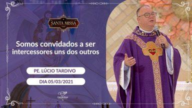 Somos convidados a ser intercessores uns dos outros - Padre Lúcio Tardivo (05/03/2021)