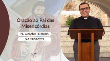 Oração ao Pai das Misericórdias - 03/03/2021