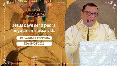 Jesus deve ser a pedra angular em nossa vida - Padre Wagner Ferreira (09/04/2021)
