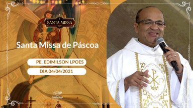 Santa Missa de Páscoa - Padre Edimilson Lopes (04/04/2021)