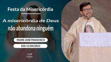 A misericórdia de Deus não abandona ninguém - Padre José Francisco (11/04/2021)