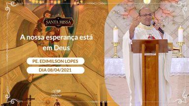 A nossa esperança está em Deus - Padre Edimilson Lopes (08/04/2021)