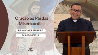 Oração ao Pai das Misericórdias - 09/04/2021