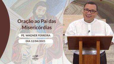 Oração ao Pai das Misericórdias - 12/04/2021