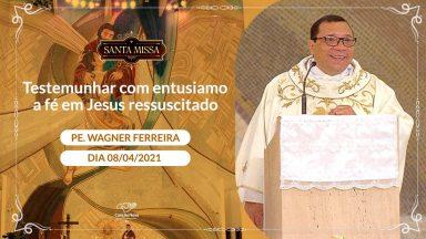 Testemunhar com entusiamo a fé em Jesus ressuscitado - Padre Wagner Ferreira (08/04/2021)