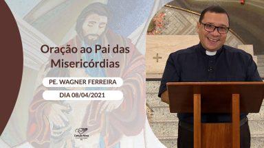 Oração ao Pai das Misericórdias - 08/04/2021